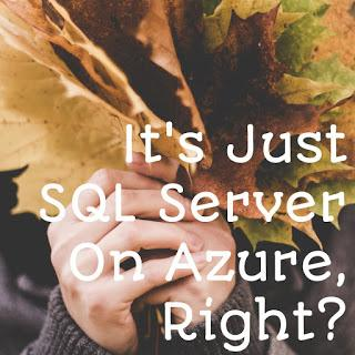 It's Just SQL Server On Azure, Right?