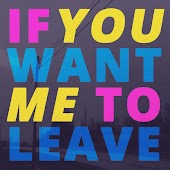If You Want Me to Leave