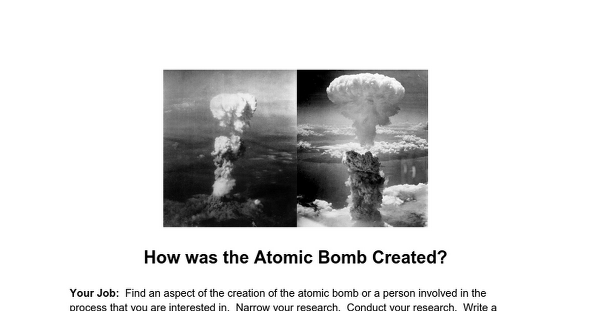 the history and creation of the atomic bomb The first atomic bomb -by july the manhattan project had yielded the world's first atomic bomb-the bomb was named gadget-it was detonated in a desert in new mexico in the first nuclear weapons test known as trinity-the bomb melted the sandy soil around the crater, creating a radioactive glassy crust.