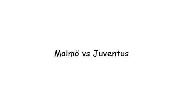 Malmö vs Juventus