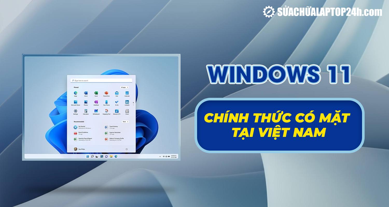 Windows 11 chính thức có mặt ở Việt Nam