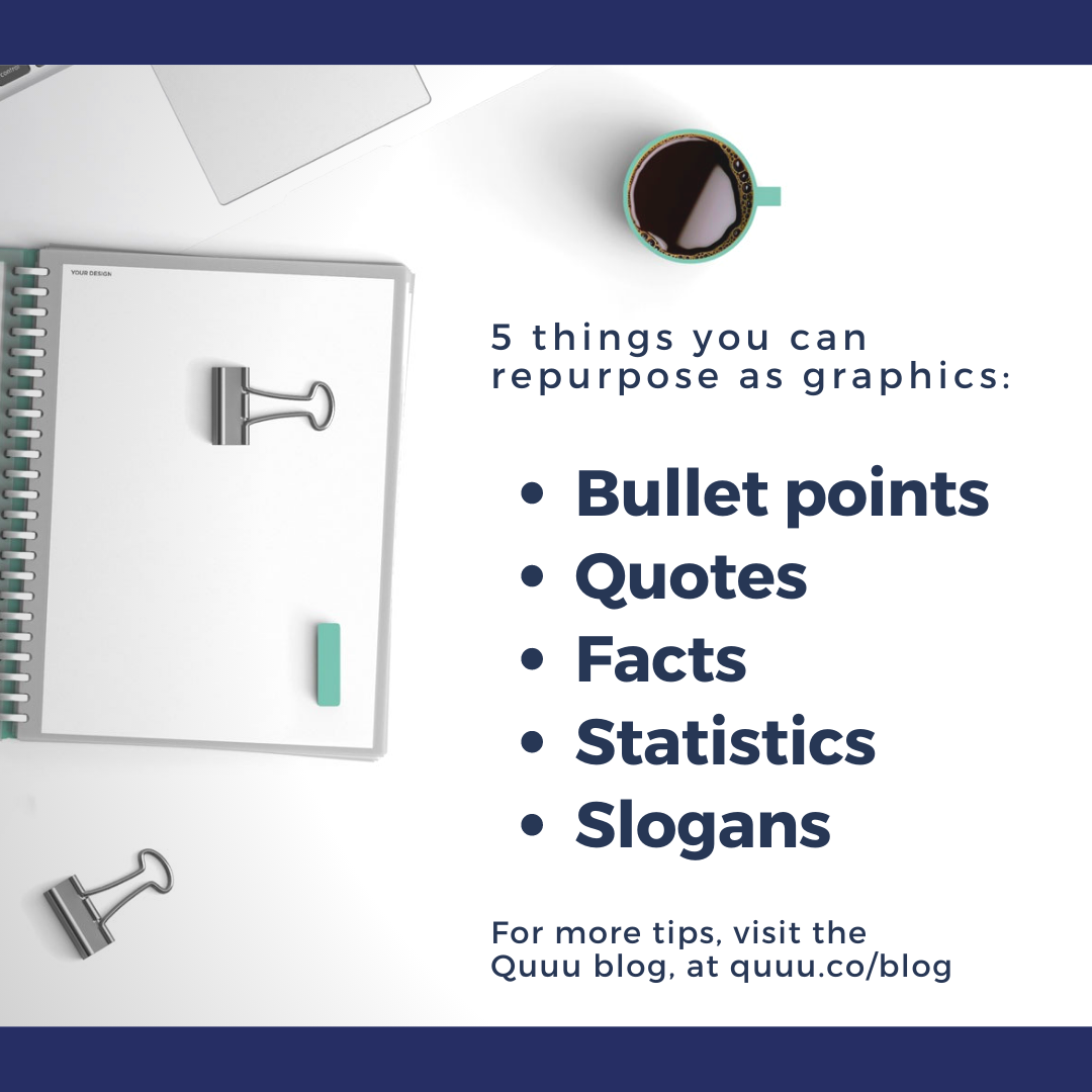 A shareable blog cover image for '5 things you can repurpose as graphics'. The image covers: Bullet points, Quotes, Facts, Statistics and Slogans. The image shows an empty notepad and coffee cup on a desk.