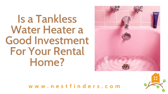 Is A Tankless Water Heater A Good Investment For Your Rental Home?