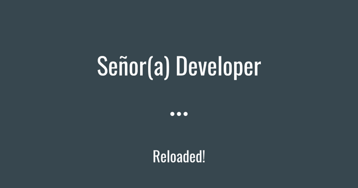 Señor(a) Developer Reloaded!