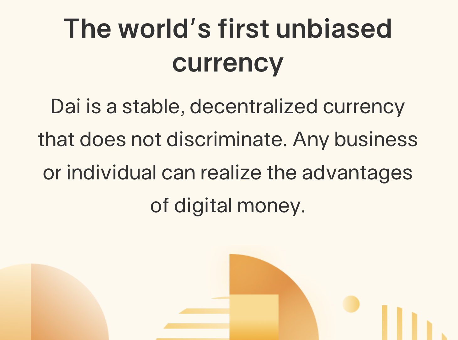 As the world's first unbiased currency, Dai can help meet the needs of the unbanked.
