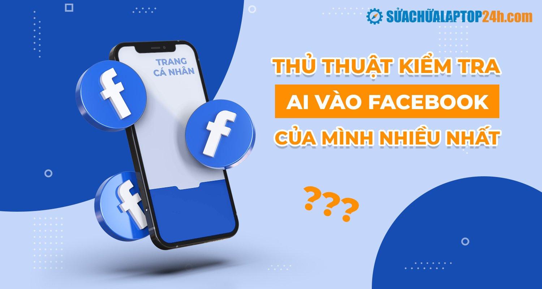 Cách để biết ai vào xem facebook của mình