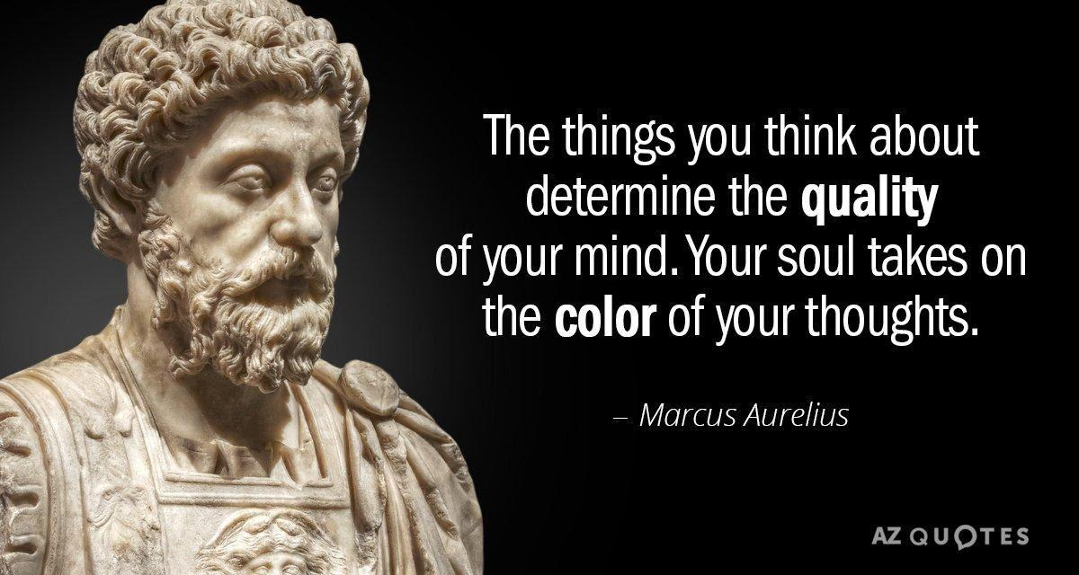 Marcus Aurelius quote: The things you think about determine the ...