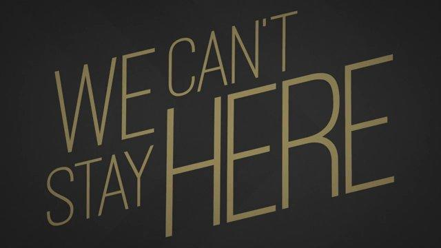 C:\Users\Kyle\Desktop\WE CAN'T STAY HERE-FALL 14\We Can't Stay here logo .jpg