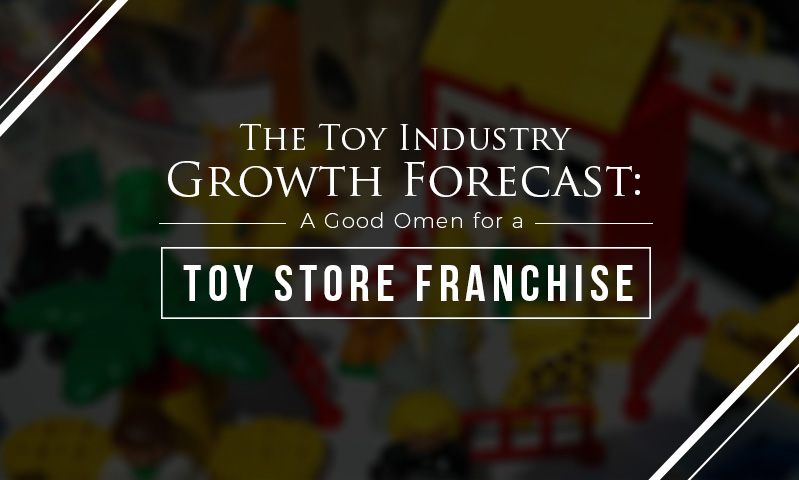 -The Toy Industry Growth Forecast- A Good Omen for a Toy Store Franchise Featured Image.jpg