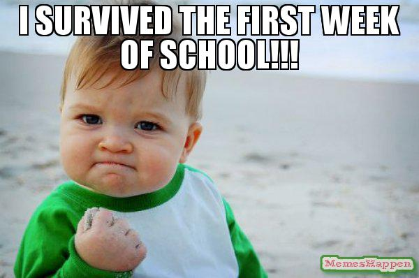 I-SURVIVED-THE-FIRST-WEEK-OF-SCHOOL--meme-57885.jpg