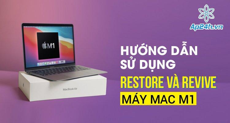 sử dụng Restore và Revive máy Mac M1