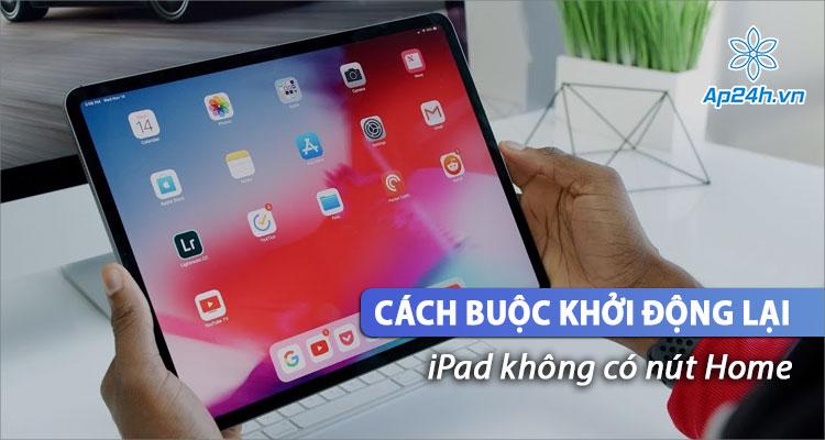 Force Restart - Buộc khởi động lại iPad không có nút Home