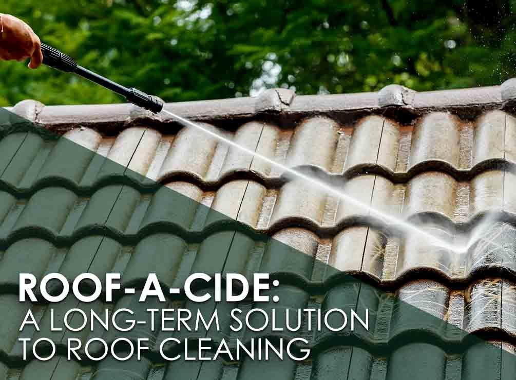 Roof A Cide A Long Term Solution To Roof Cleaning