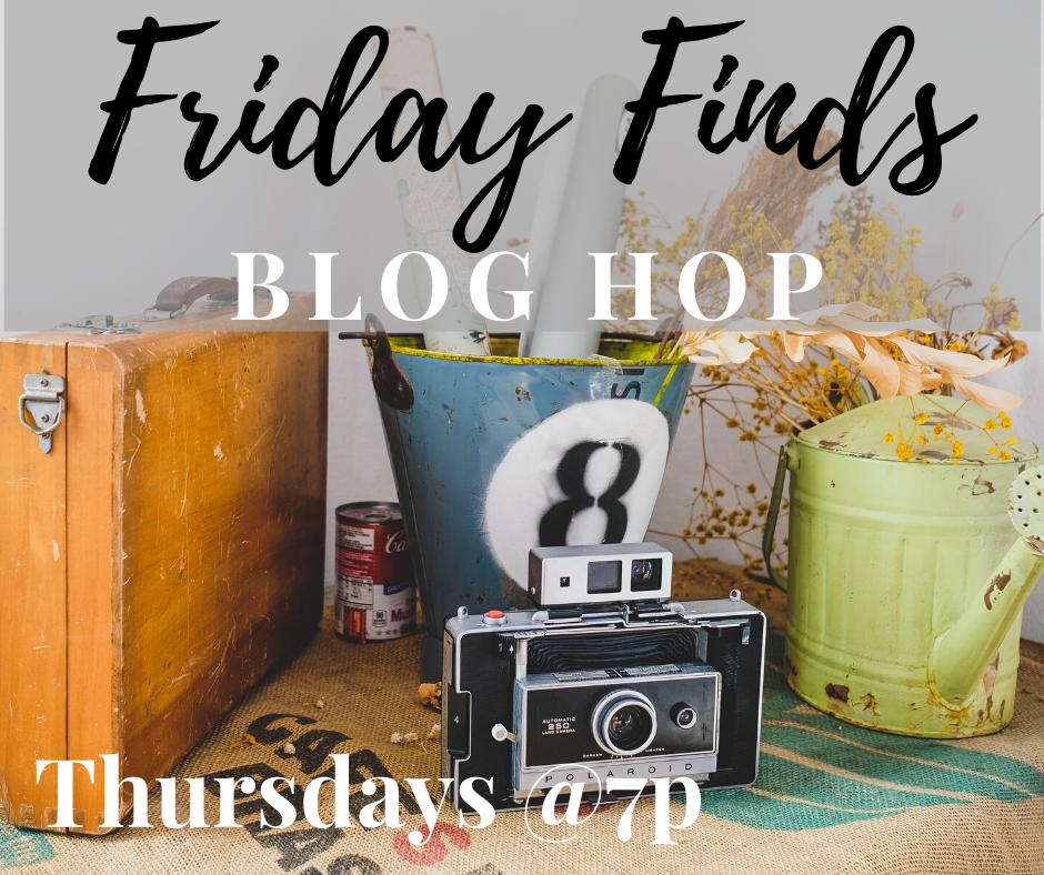 Friday Finds Blog Hop 7