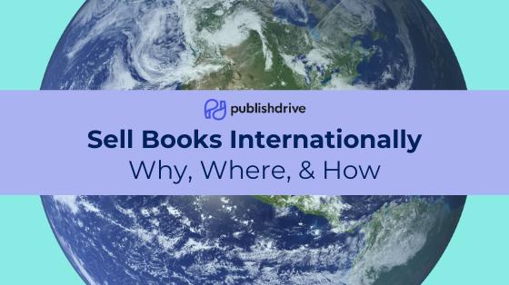 PublishDrive Sell Books Internationally: Why, Where, & How
