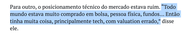 """Trecho de notícia do BrazilJournal: """"Para outro, o posicionamento técnico do mercado estava ruim. """"Todo mundo estava muito comprado em bolsa, pessoa física, fundos… Então tinha muita coisa, principalmente tech, com valuation errado"""", disse ele."""""""