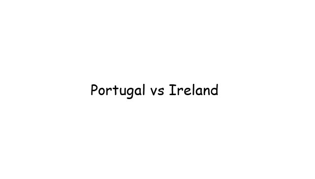 Portugal vs Ireland