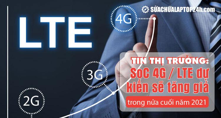 Các SoC 4G / LTE dự kiến sẽ tăng giá