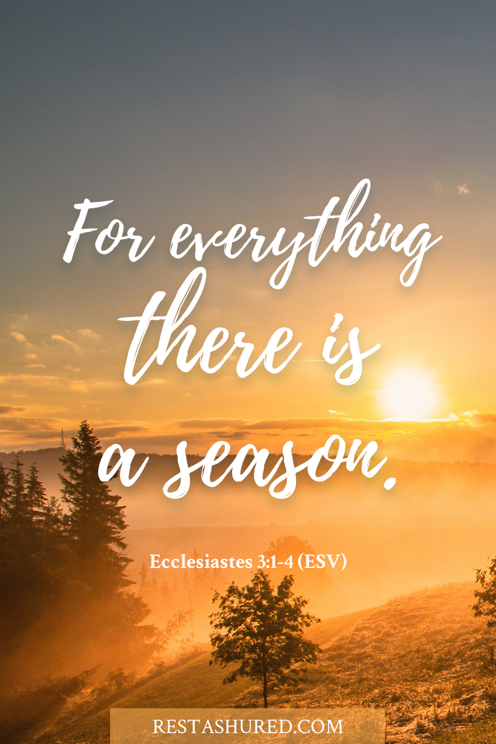 Ecclesiastes 3:1-4 - For everything there is a season