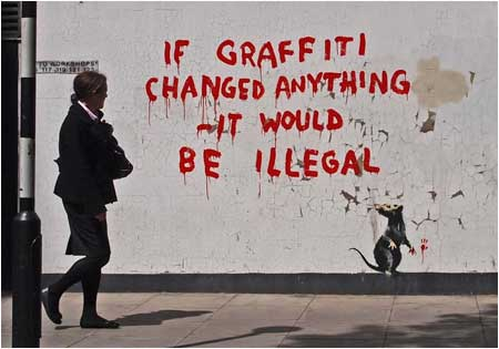 Banksy If Graffiti Changed Anything it Would be Illegal - Fitzrovia, London
