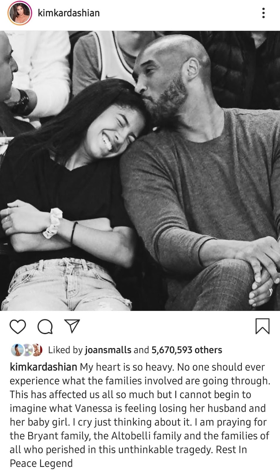 kimkardashian Liked by joansmalls and 5,670,593 others kimkardashian My heart is so heavy. No one should ever experience what the families involved are going through. This has affected us all so much but I cannot begin to imagine what Vanessa is feeling losing her husband and her baby girl. I cry just thinking about it. I am praying for the Bryant family, the Altobelli family and the families of all who perished in this unthinkable tragedy. Rest In Peace Legend