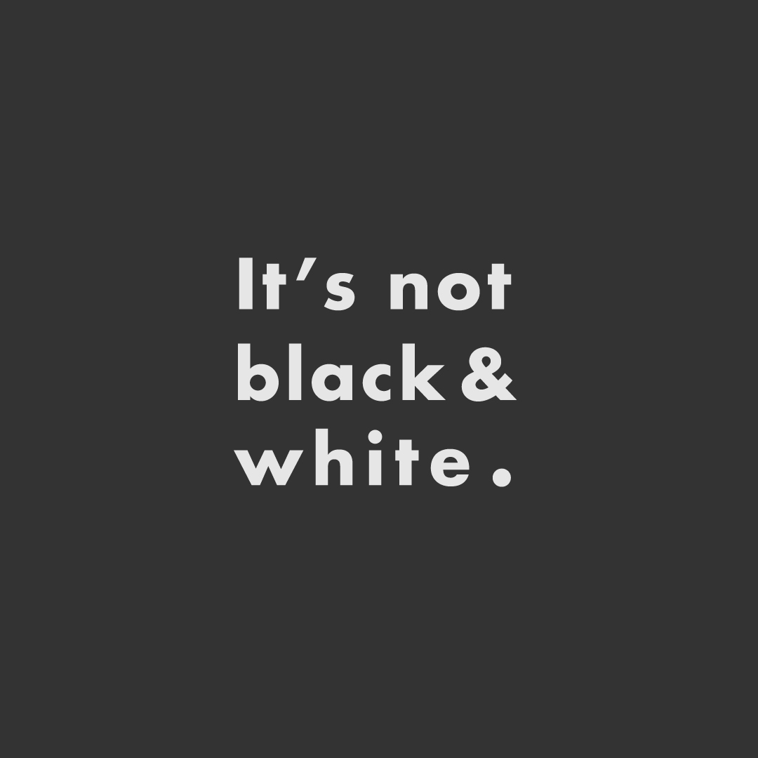 Outcome podcast tagline, it's not black & white