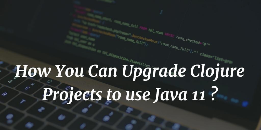 Upgrade Clojure Projects to use Java 11