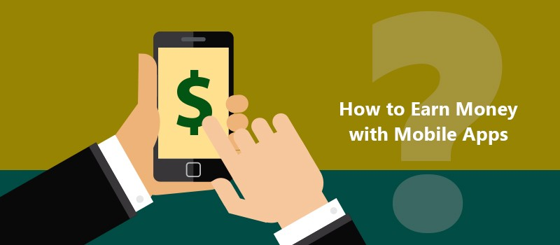 How to Earn Money with Mobile Apps