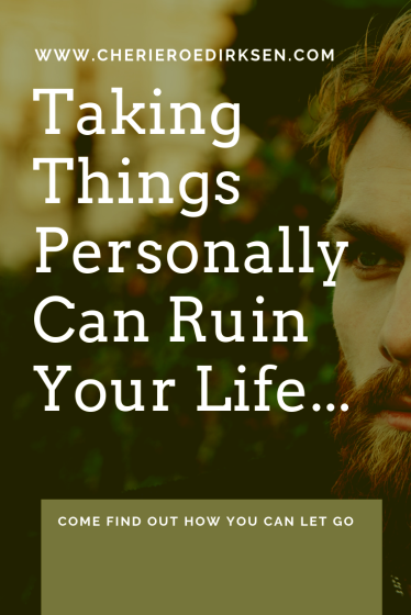 Why Taking Things Personally Could Be Ruining Your Life   Cherie Roe Dirksen
