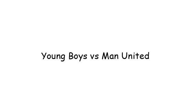 Young Boys vs Man United