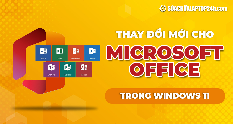 Microsoft Office sẽ được thiết kế lại trong Windows 11