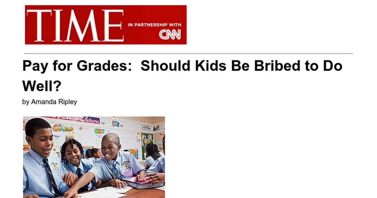 should we be paid for grades Gregg toppo (writer for usa today) describes paying students for having good grades as nothing more than a bribe, undermining kids' motivation to do high-quality work when they're not being paid also in the article, are opinions from multiple educators giving further proof against this ideait's a strategy that helps only around the edges, says.