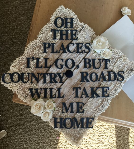 """A graduation cap that reads """"oh the places I'll go, but country roads will take me home."""""""