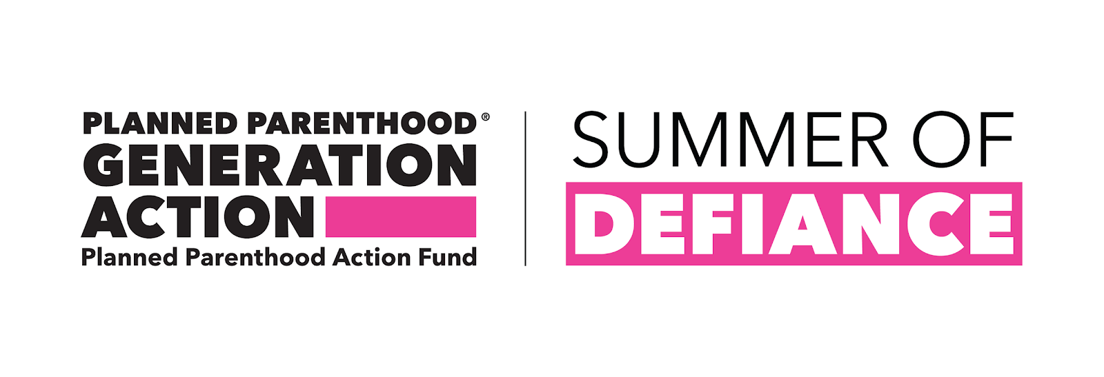 ... Generation Action, a project of the Planned Parenthood Action Fund, in partnership with Change Corps are proud to launch the Summer of Defiance.