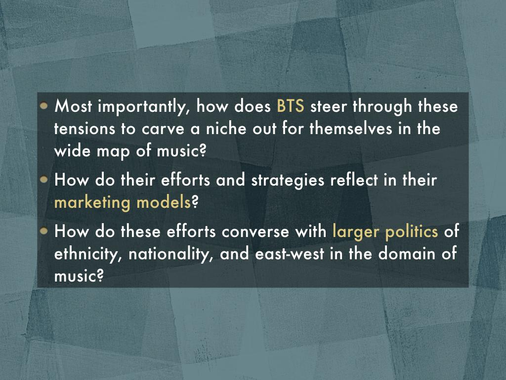 Most importantly, how does BTS steer through these tensions to carve a niche out for themselves in the wide map of music? How do their efforts and strategies reflect in their marketing models? How do these efforts converse with larger politics of ethnicity, nationality, and east-west in the domain of music?