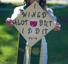 "A graduation cap that reads ""I wined a lot but I did it."""