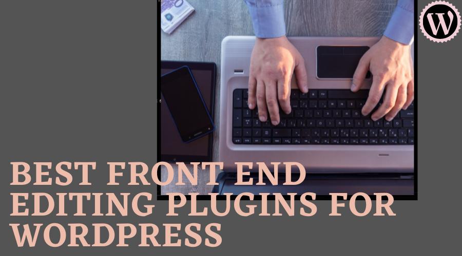 best WordPress Front End Editing Plugins  9 Most Resourceful WordPress Front-End Editing Plugins LaK9myfPfCerWZj6U7aAGerKn 7Swj2N96elQsOlyp ReElkTW kfrRucJWZFy65AV890WDBvKa pmehLaf7c3U8Sl CAIawkB0Hdx ujWKsIfhSfEYVoOQsWnGLE0DoCtZ0c7TW