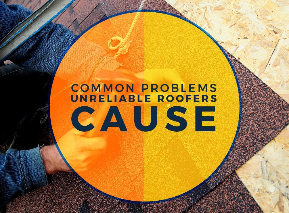 Unreliable Roofers Cause