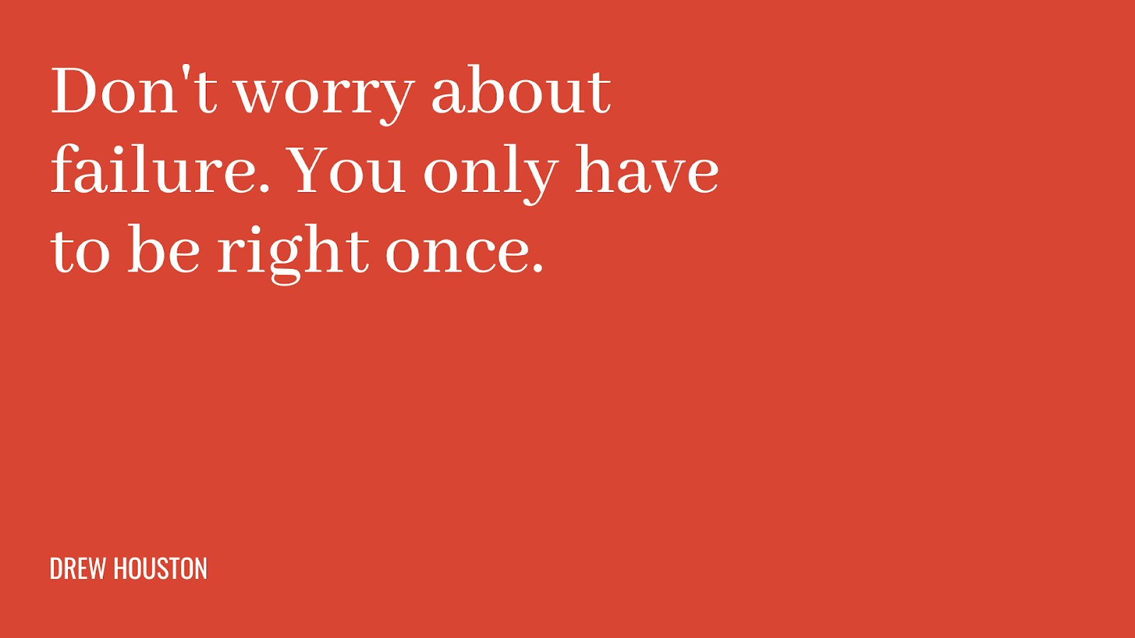 Cita: no te preocupes por el fracaso.  Solo tienes que estar en lo cierto una vez