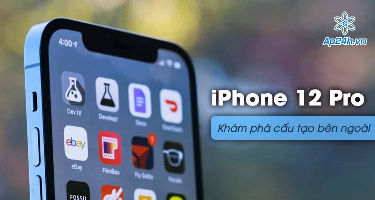 Tìm hiểu cấu tạo bên ngoài iPhone 12 Pro