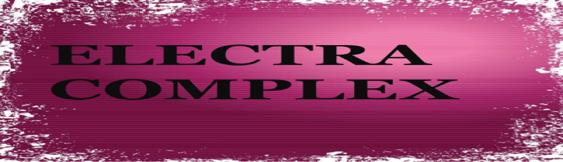 ELECTRA COMPLEX (A complete guide)