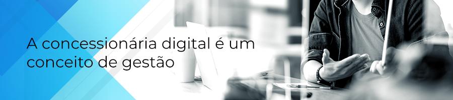 A concessionária digital é um conceito de gestão