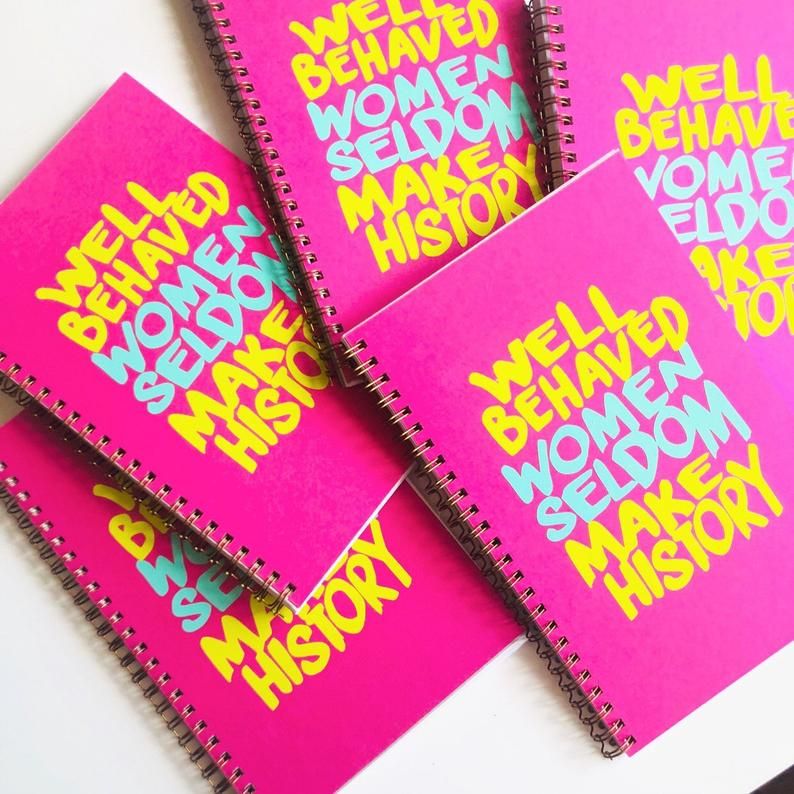 well behaved women seldom make history notebook