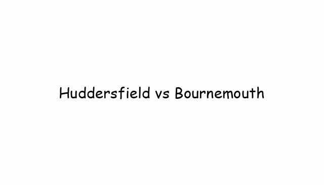 Huddersfield vs Bournemouth