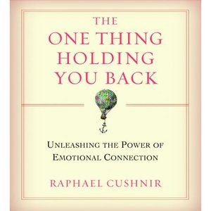 The One Thing Holding You Back: Unleashing the Power of Emotional