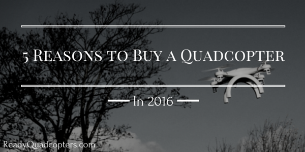 5 reasons to buy a quadcopter