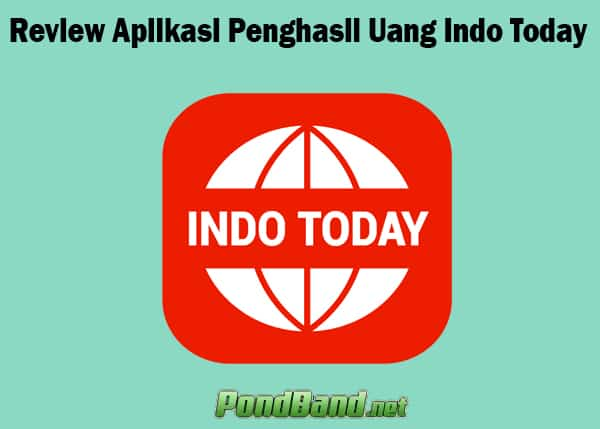 Review Aplikasi Penghasil Uang Indo Today