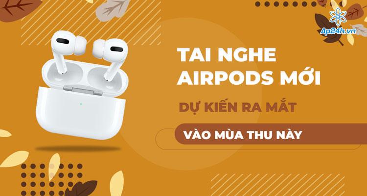 AirPods diện mạo mới sắp ra mắt