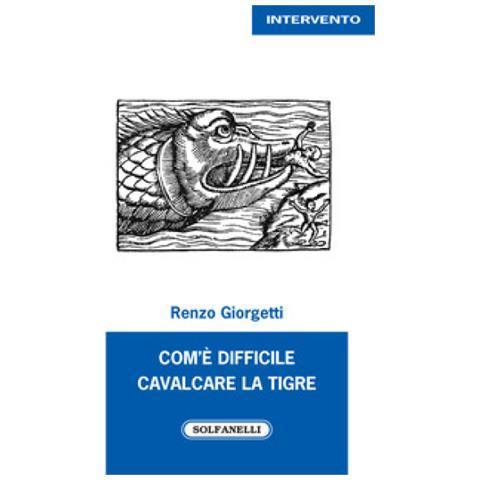 Solfanelli - Renzo Giorgetti - Com'è Difficile Cavalcare La Tigre ...