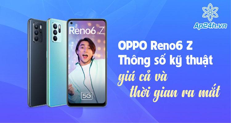 OPPO Reno6 Z lộ diện thông số kỹ thuật và giá cả trước ngày ra mắt